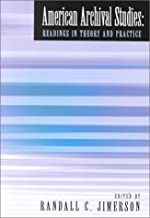 By Randall C. Jimerson - American Archival Studies: Readings in Theory and Practice: 1st (first) Edition