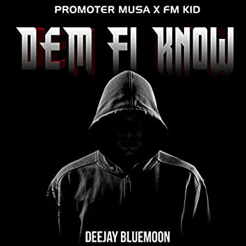 Dem Fi Know (Extended Version)