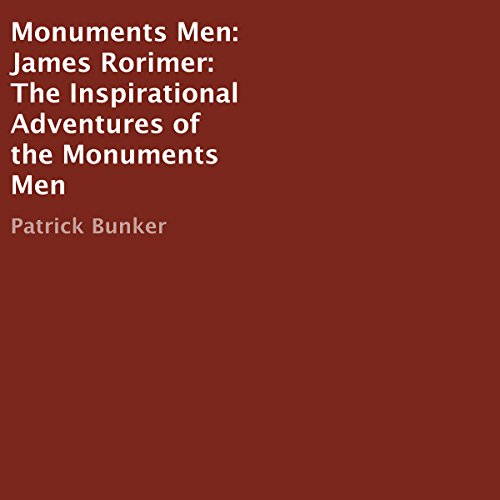 Monuments Men: James Rorimer     The Inspirational Adventures of the Monuments Men              By:                                                                                                                                 Patrick Bunker                               Narrated by:                                                                                                                                 Brian Ackley                      Length: 48 mins     Not rated yet     Overall 0.0