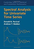 Spectral Analysis for Univariate Time Series (Cambridge Series in Statistical and Probabilistic Mathematics, Series Number 51)