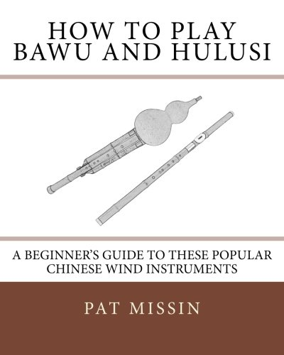 How to Play Bawu and Hulusi: A Beginner's Guide to these Popular Chinese Wind Instruments