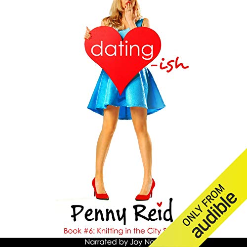 Dating-ish     Knitting in the City, Book 6              By:                                                                                                                                 Penny Reid                               Narrated by:                                                                                                                                 Joy Nash                      Length: 11 hrs and 13 mins     21 ratings     Overall 4.9
