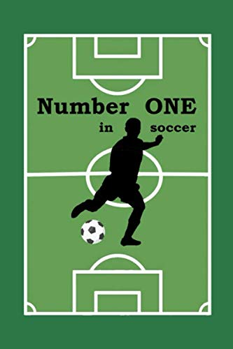 Number one in soccer: A cute notebook journal for soccer or football lover , and a best funny idea gift for the talented players of this beautifull sport on all occasions like winning in the game