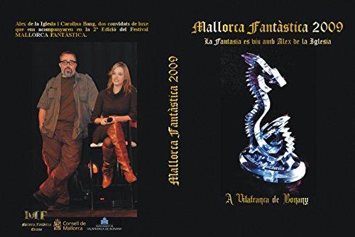Mallorca Fantàstica 2009.: La Fantasia es viu amb Alex de la Iglesia a Vilafranca de Bonany. (Catalan Edition)