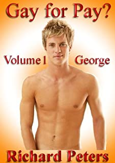 Gay for Pay? – Volume 1 – George. Can Straight Men Turn Gay?: The psychological reaction of straight men, when offered mon...