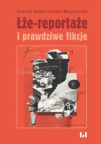 Łże-reportaże i prawdziwe fikcje: Powieść dziennikarska i reportaż w czasie postprawdy i zwrotu performatywnego