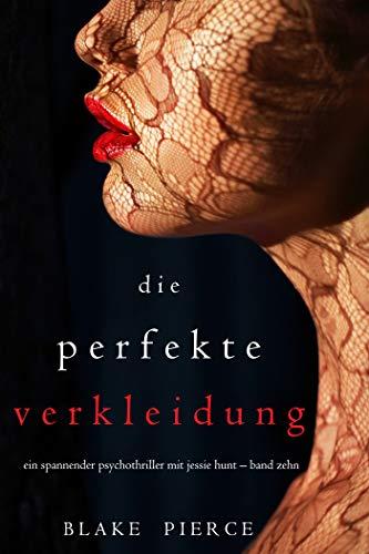 Die Perfekte Verkleidung (Ein spannender Psychothriller mit Jessie Hunt – Band Zehn)