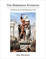 The Barbarian Invasions: A Genealogy of the History of Art (October Books)