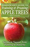 Homeowner's Guide to Training and Pruning Apple Trees: Secrets to Success, From Planting to Maturity