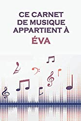 Ce carnet de musique appartient à Éva: Cahier de partitions: Papier manuscrit / 12 portées par page / idée cadeau