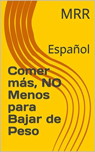 Comer más, NO Menos para Bajar de Peso: Español (Spanish Edition)