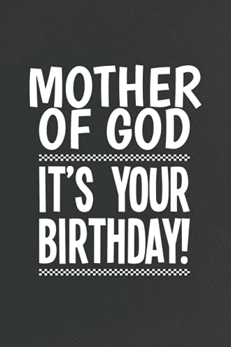 Mother of God | It's Your Birthday: a Funny Birthday Gift Idea | 6 x 9 Inch Journal 100 Lined and Undated Pages for Writing Note