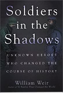 Soldiers in the Shadow: Unknown Heroes Who Changed the Course of History