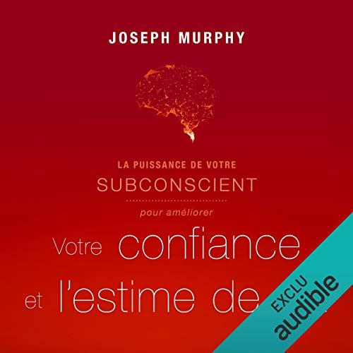 La puissance de votre subconscient pour améliorer votre confiance et l'estime de soi audiobook cover art