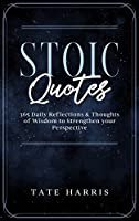 Stoic Quotes: 365 Daily Reflections & Thoughts of Wisdom to Strengthen your Perspective.