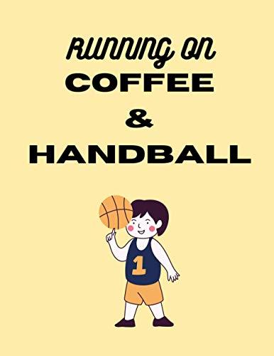 RUNNING ON coffee & handball: handball gifts for men-cute handball blank lined notebook for handball lovers-perfect gift for valentines day,anniversary,birthday,christmas