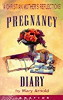 Image: Pregnancy Diary: A Christian Mother's Reflections, by Mary Arnold (Author). Publisher: Ignatius Pr (March 1, 1996)