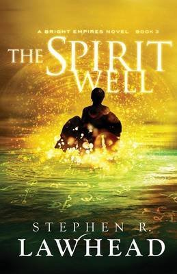[The Spirit Well: Book 3: A Bright Empires Novel] (By: Stephen R. Lawhead) [published: June, 2013]