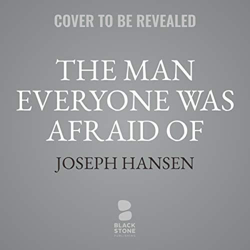 The Man Everyone Was Afraid Of     The Dave Brandstetter Mysteries, Book 4              Auteur(s):                                                                                                                                 Joseph Hansen                           Durée: 6 h     Pas de évaluations     Au global 0,0