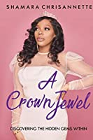 A Crown Jewel: Discovering The Hidden Gems Within