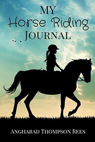 My Horse Riding Journal: For Horse Mad Boys and Girls