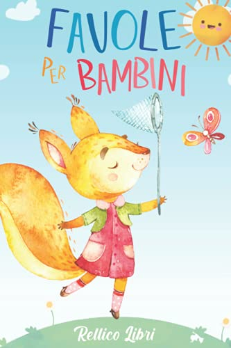 Favole per Bambini: Entra nel fantastico mondo degli animali della foresta, un viaggio fra storie ricche di insegnamenti per i più piccoli