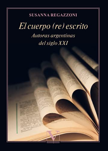 El cuerpo (re) escrito: Autoras argentinas del siglo XXI: 1
