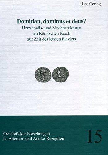 Domitian, dominus et deus?: Herrschafts- und Machtstrukturen im Römischen Reich zur Zeit des letzten Flaviers (Osnabrücker Forschungen zu Altertum und Antike-Rezeption)