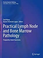 Practical Lymph Node and Bone Marrow Pathology: Frequently Asked Questions (Practical Anatomic Pathology)