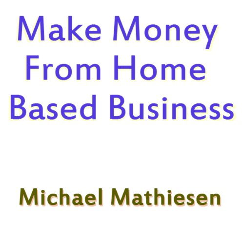 Make Money from Home Based Business audiobook cover art