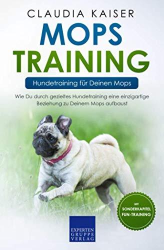 Mops Training – Hundetraining für Deinen Mops: Wie Du durch gezieltes Hundetraining eine einzigartige Beziehung zu Deinem Mops aufbaust (Mops Band, Band 2)