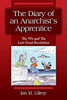 The Diary of an Anarchist's Apprentice: The 70's and The Last Great Revolution
