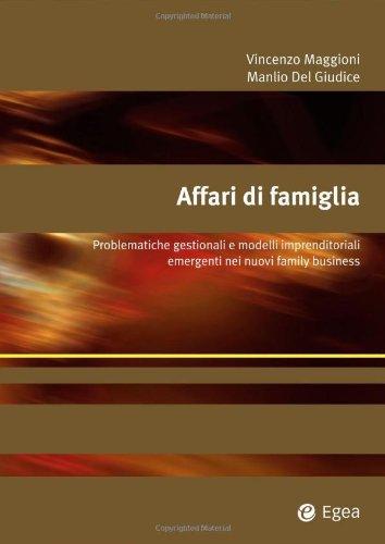Affari di famiglia. Problematiche gestionali e modelli imprenditoriali emergenti nei nuovi family business