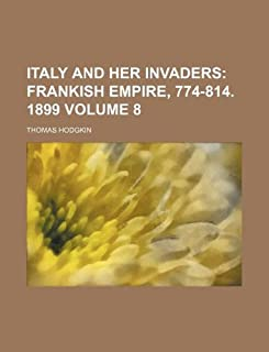 Italy and Her Invaders Volume 8