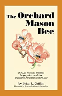 The Orchard Mason Bee: The Life History, Biology, Propagation, and Use of a North American Native Bee