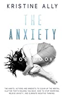 The Anxiety Workbook: The Habits, Actions, and Mindsets to Clean Up the Mental Clutter That's Holding You Back. How to Stop Worrying, Relieve Anxiety, and Eliminate Negative Thinking.