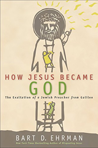How Jesus Became God: The Exaltation of a Jewish Preacher from Galilee (English Edition)