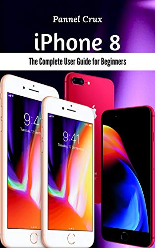 iPhone 8: The Complete User Guide for Beginners (English Edition)