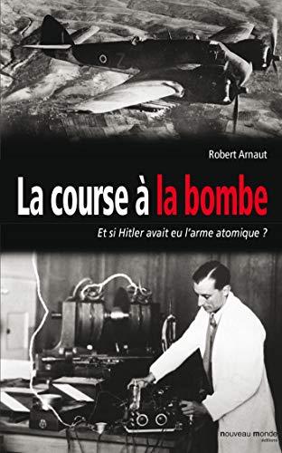La course à la bombe: Et si Hitler avait eu l'arme atomique ?