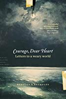 Courage, Dear Heart: Letters to a weary world