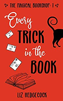 Every Trick In The Book (The Magical Bookshop 1) by [Liz Hedgecock]