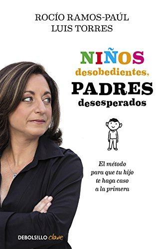 Niños desobedientes, padres desesperados: El método para que tu hijo te haga caso a la primera (Clave)