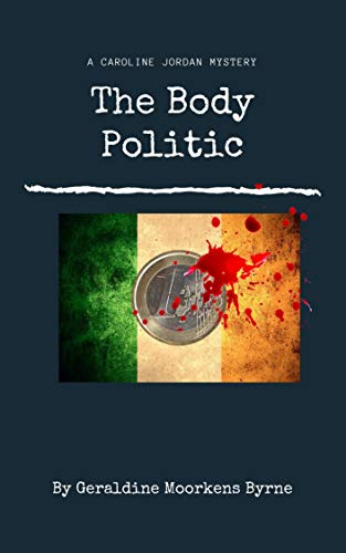 The Body Politic: Caroline Jordan Series Book 1 by [Geraldine Moorkens Byrne]