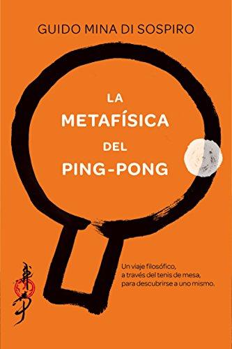 La metafísica del ping-pong: Un viaje filosófico, a través del tenis de mesa, para descubrirse a uno mismo. (SAKURA)
