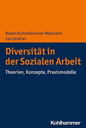 Diversität in der Sozialen Arbeit: Theorien, Konzepte, Praxismodelle (German Edition)