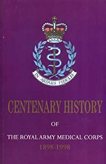 A Centenary History of the Royal Army Medical Corps 1898-1998