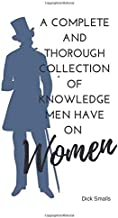 A Complete and Thorough Collection of Knowledge Men Have on Women: A Man's ultimate guide to Women (Blank Book)