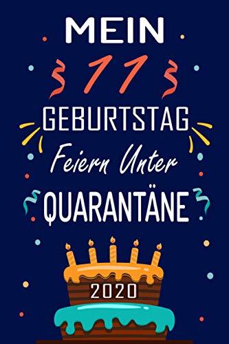 MEIN 11 GEBURTSTAG Feiern Unter QUARANTÄNE 2020: 11 Jahre geburtstag, Geschenkideen jungs mädchen geburtstag 11 jahre, Ein wertvolles Geschenk für ... Schwester Freunde, Notizbuch Geburtstag.