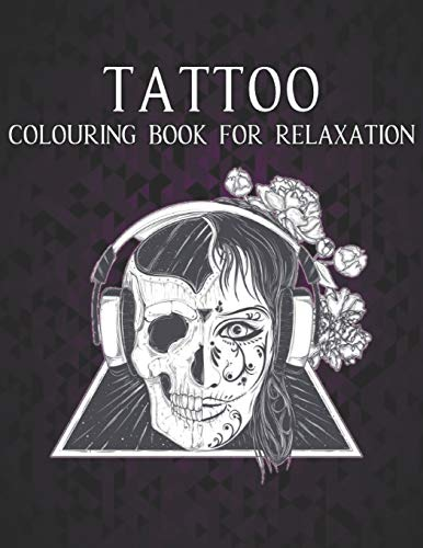 Tattoo Colouring Book for Relaxation: An Adult Coloring Book Amazing Gift for Tattoo Lovers 50 One Sided Tattoos Awesome and Relaxing Tattoo Designs ... Modern and Traditional Tattoo Coloring