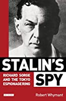 Stalin's Spy: Richard Sorge And the Tokyo Espionage Ring
